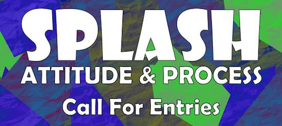Call for Entries: Splash: Attitude and Process
