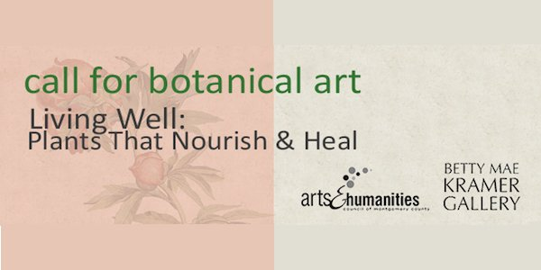 The Arts and Humanities Council of Montgomery County Open Call for Botanical Art