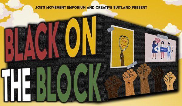 "Joe's Movement Emporium and Creative Suitland Present ""Black on the Block"""