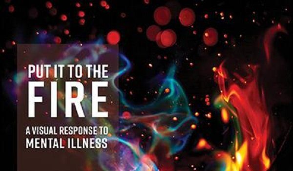 Brentwood Arts Exchange Call for Entry: Put it to the fire Visual Response to Mental Illness